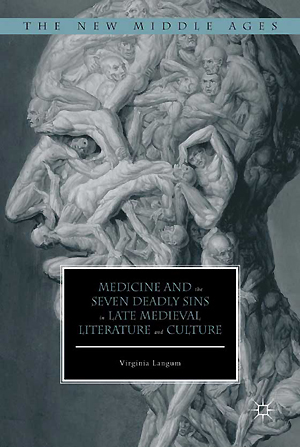 Medicine and the Seven Deadly Sins in Late Medieval Literature and Culture.